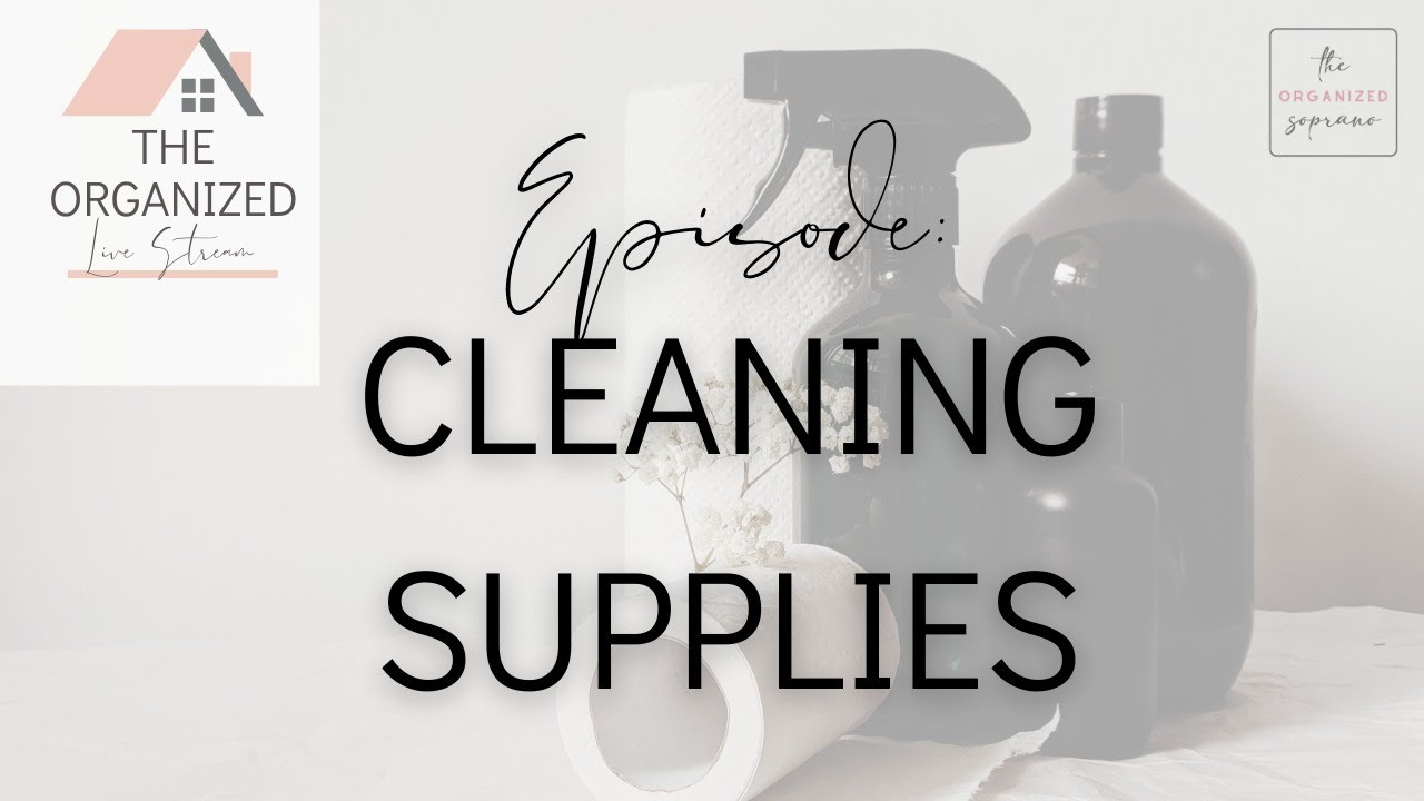 The Organized Livestream: Organizing Cleaning Supplies