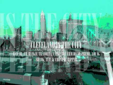 Ray Jr ft Bankie Travolta, Caine,  Young Shank, Chip the Ripper - Cleveland is The City