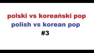 [HyukiiTV] polski vs koreański pop #3 || polish vs korean pop #3