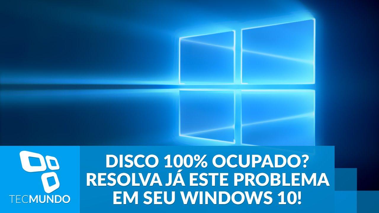Disco 100% ocupado? Resolva já este problema em seu Windows 10!