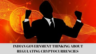 Indian government may regulate cryptocurrencies, SEBI likely to regulate crypto exchanges