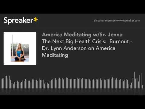 The Next Big Health Crisis:  Burnout - Dr. Lynn Anderson on America Meditating