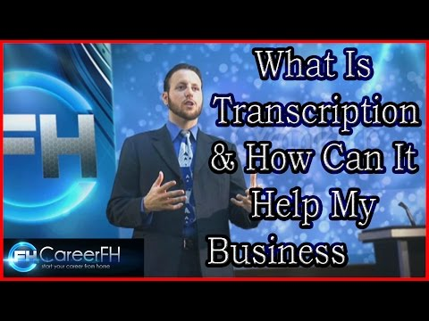 What Is Transcription & How Can It Help My Business | http://careerfh.com