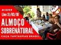 Almoço Sobrenatural Caça Fantasmas Brasil #1099