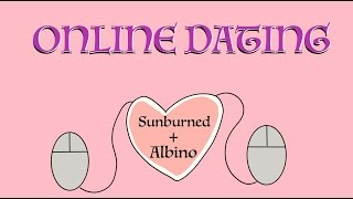 Online Dating - Sunburned Albino