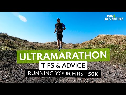 ULTRAMARATHON TIPS & ADVICE | Running Your First 50km | Run4Adventure