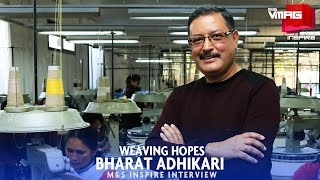 BHARAT ADHIKARI | WEAVING HOPES | M&S INSPIRE | M&S VMAG