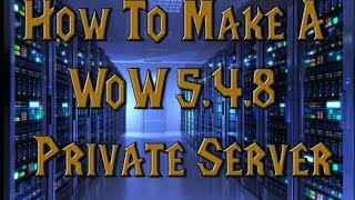 How To Create A WoW 5.4.8 Private Server