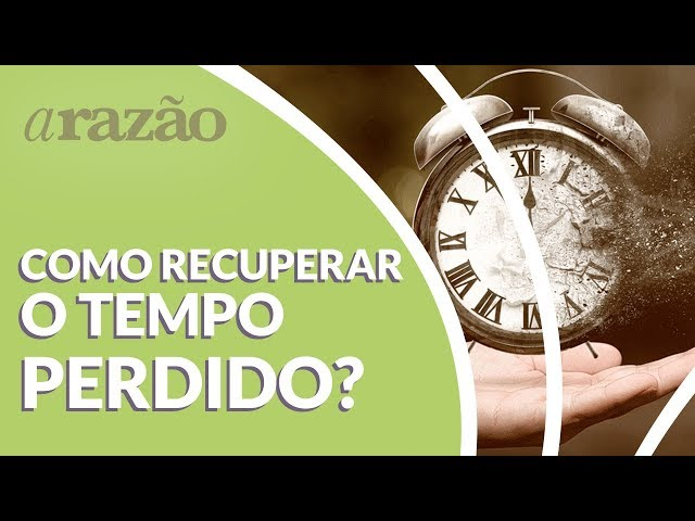 Como recuperar o tempo perdido?