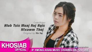 Hlub Tsis Muaj Nuj Nqis - Ntxawm Thoj (Khosiab Cover Project 2017)