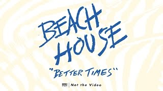 Beach House - Better Times