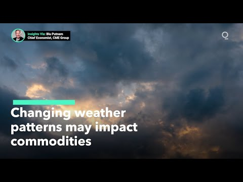How Will Changing Weather Patterns Impact Commodities?