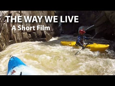 The Way We Live - A Short Film, Whitewater Kayaking in Maine
