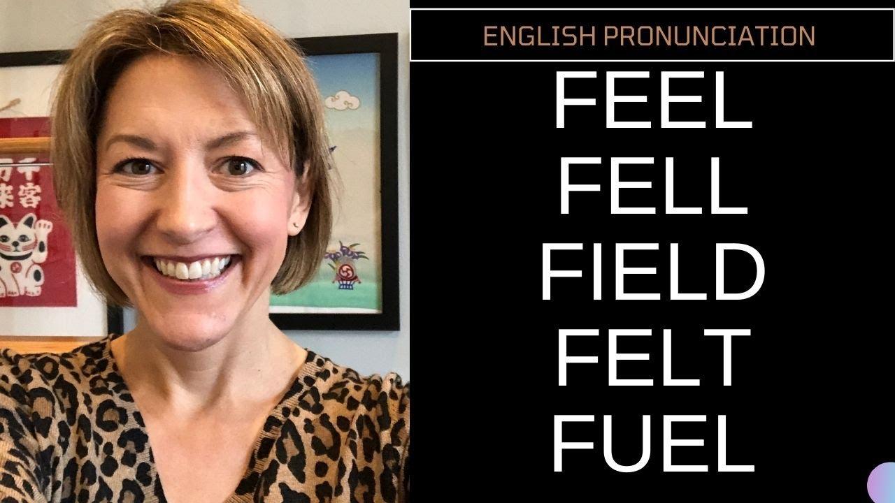 How to Pronounce FEEL, FELL, FIELD, FELT, FUEL - English Pronunciation  Lesson