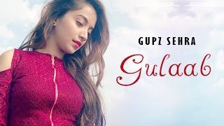 GULAAB - GUPZ SEHRA - SAVIO - LATEST PUNJABI SONG 2017