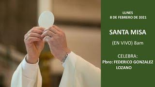 SANTA MISA (EN VIVO) LUNES 8 DE FEBRERO DE 2021,  8:00AM