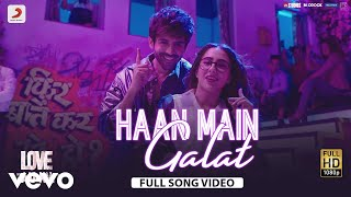 Haan Main Galat - Full Song Video | Love Aaj Kal | Kartik | Sara | Pritam | Arijit