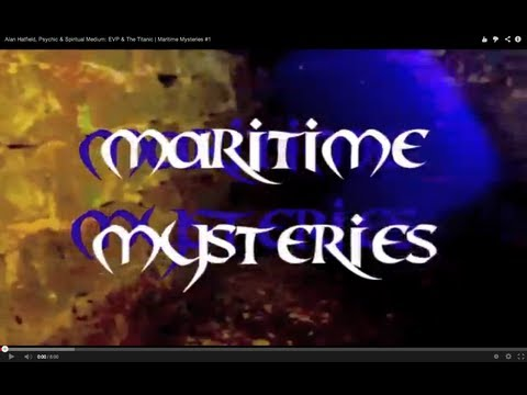 Alan Hatfield, Psychic & Spiritual Medium: EVP & The Titanic | Maritime Mysteries #1