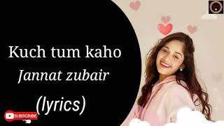 Kuch tum kaho(lyrics) l Jannat zubair l Jyotica tangri l Raghav sachar l Rashmi virag l lyrical time