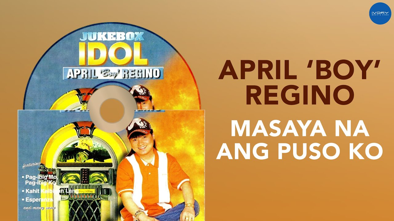 April Boy Regino - Masaya Na Ang Puso Ko (Official Audio)