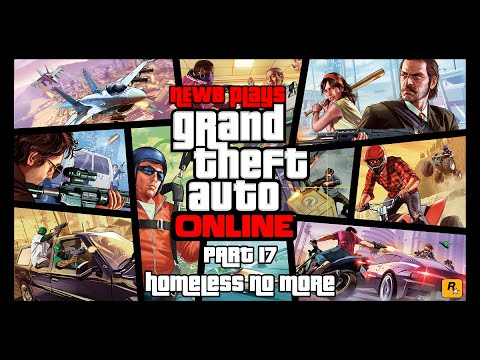 NEWB PLAYS: GTA V PC Online Part 17 - Homeless no more