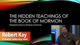 Robert Kay - Part 2 of 2 Hidden Teachings of the Book of Mormon