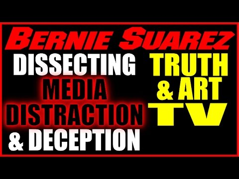 Dissecting Media Deceptions, Dr Bernie Suarez Truth And Art TV, 1-15-16