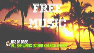 All She Wants (SNBRN x KLATCH Remix) - Ace Of Base [FREE DOWNLOAD]