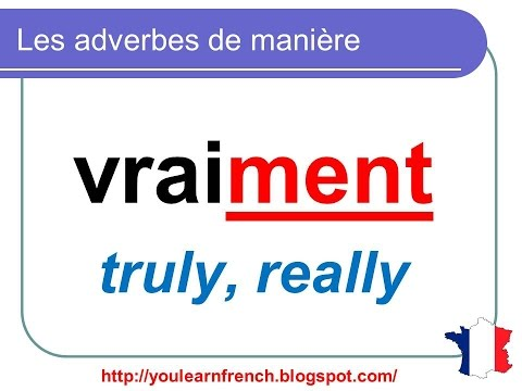 French Lesson 99 - Adverbs of manner - SLOWLY KINDLY etc...Les adverbes de manière