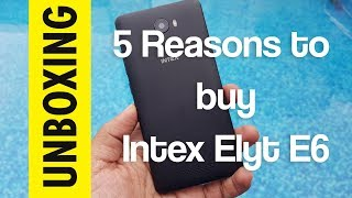 Intex Elyt E6 - Unboxing and 5 Reasons to buy this mobile!