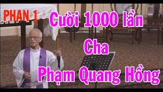 Cười 1000 lần với Cha Phạm Quang Hồng - Nghe Cha Giảng Mà Chúng Con Không Nhịn Được Cười