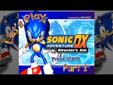 Let's Play Sonic Adventure DX: Director's Cut - Part 1 (Sonic the Hedgehog)