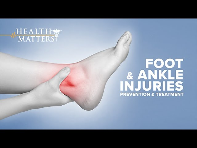 Foot and Ankle Injuries  - Health Matters