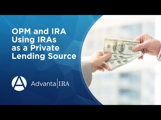 OPM and IRAs - Using IRAs as a Private Lending Source