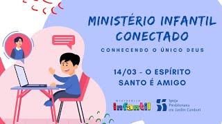 Ministério Infantil Conectado - Aula 14/03   O Espírito Santo é amigo