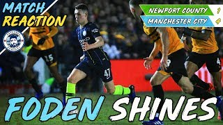 PHIL FODEN IS CLASS! | NEWPORT COUNTY 1-4 MAN CITY | REACTION