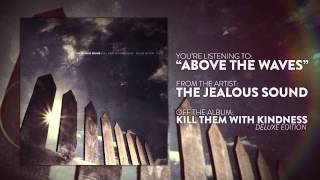 Watch Jealous Sound Above The Waves video
