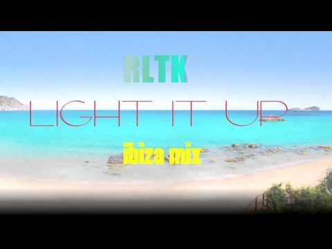 Light It Up - Ibiza Mix - RLTK