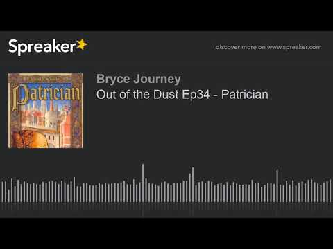 Out of the Dust Ep34 - Patrician (part 1 of 2) |