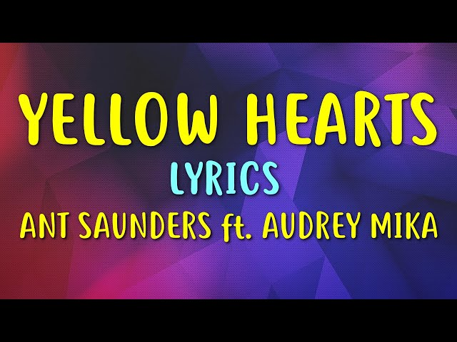 Ant Saunders - Yellow Hearts (Lyrics) ft. Audrey Mika