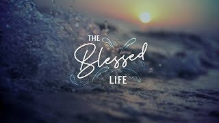 The Blessed Life - Week Three | Pastor Chris Morante