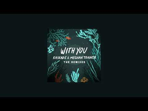 Kaskade, Meghan Trainor - With You (LöKii Remix)