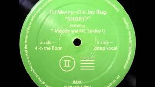 DJ Masey-O & Jay Bug ft. T-Melody & MC Spidey G - Shorty [4 -˃ Floor]