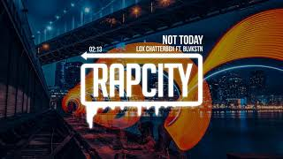 Lox Chatterbox - Not Today ft. Blvkstn (Prod. WY)