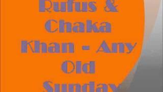 Rufus & Chaka Khan - Any Old Sunday