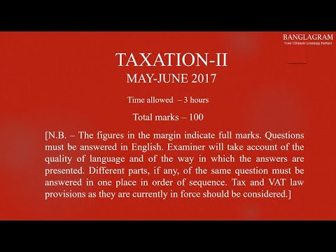 TAXATION-II QUESTION (ICAB:APPLICATION LEVEL) MAY-JUNE 2017