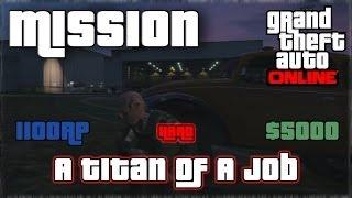 GTA V Online - Mission - A Titan Of A Job [Hard]