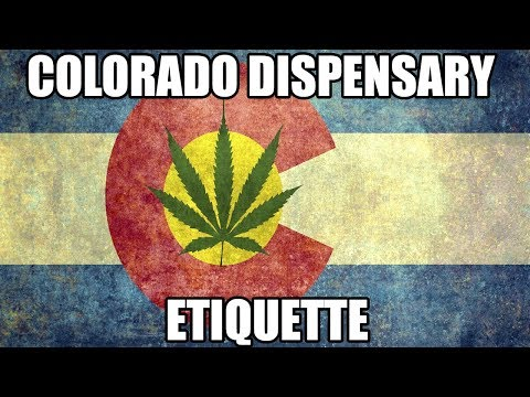 COLORADO DISPENSARY ETIQUETTE!!