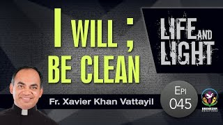 I will; Be clean | Life and Light | Episode 45
