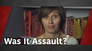 Was It Assault?